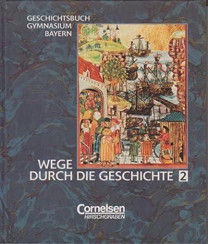 Wege durch die Geschichte - Gymnasium Bayern: Wege durch die Geschichte, Geschichtsbuch Gymnasium Bayern, Bd.2, 7. Jahrgangsstufe