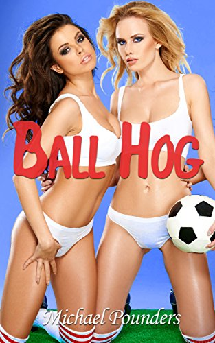 Ball Hog (group, MFF, sports, taboo, hot and kinky)
