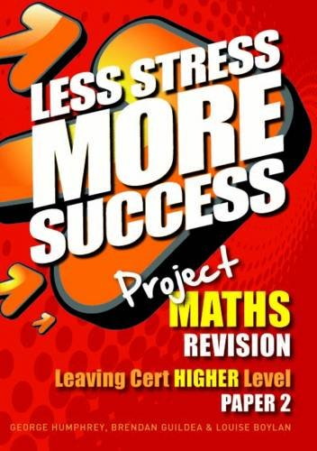 Project MATHS Revision Leaving Cert Higher Level Paper 2 (Less Stress More Success)
