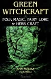 Green Witchcraft: Folk Magic, Fairy Lore & Herb Craft: Folk Magic, Fairy Lore and Herb Craft