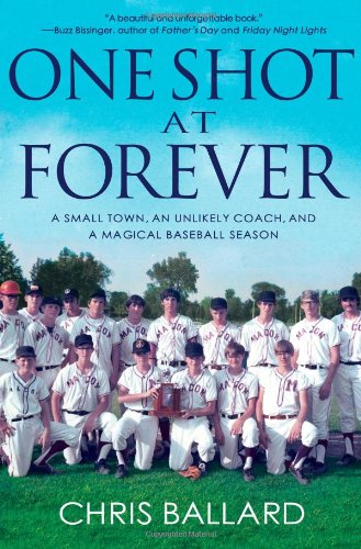 [( One Shot at Forever: A Small Town, an Unlikely Coach, and a Magical Baseball Season )] [by: Chris Ballard] [Jul-2012] par Chris Ballard