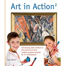 [Art in Action 2: Introducing Older Children to the World of Art with Creative Projects Inspired by 12 Masterpieces] [by: Maja Pitamic]