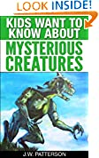 #10: Kids Want To Know About Mysterious Creatures: A Childrens Book Ages 9-12 (Kids Want To Know About Series 3)