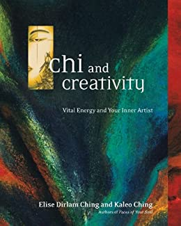 Chi and Creativity: Vital Energy and Your Inner Artist par [Ching, Elise Dirlam, Ching, Kaleo]