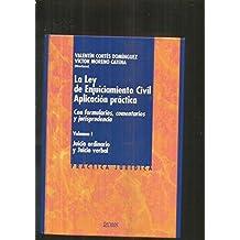 LEY DE ENJUICIAMIENTO CIVIL - LA. APRLICACION PRACTICA. CON FORMULARIOS, COMENTARIOS Y JURISPRUDENCIA. VOLUMEN I: JUICIO ORDINARIO Y JUICIO VERBAL