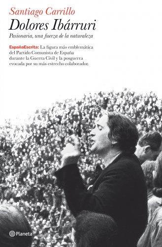 Doloes ibárruri : Pasionaria, una fuerza de la naturaleza por Santiago Carrillo