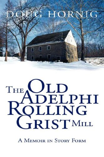 The Old Adelphi Rolling Grist Mill: A Memoir in Story Form Old Grist Mill