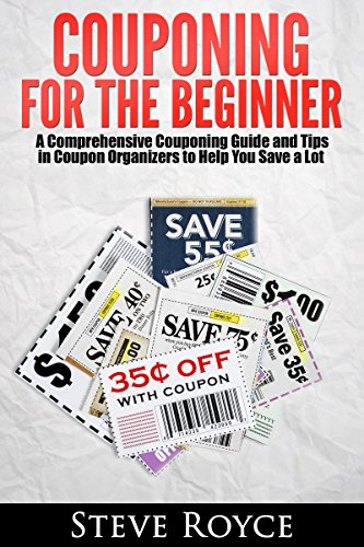 Couponing for Beginners: A Comprehensive Couponing Guide and Tips in Coupon Organizers to Help You Save a Lot (Couponing, Coupons, Couponing for Beginners, ... Couponing Guide, Extreme) (English Edition)