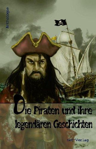 Die Piraten und ihre legendären Geschichten: Anthologie