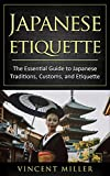 Japanese Etiquette: The essential guide to Japanese traditions, customs, and Etiquette (English Edition)