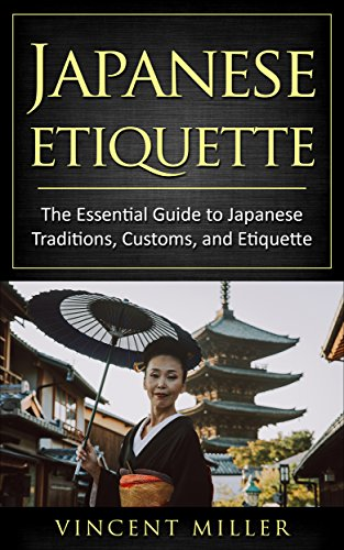 Japanese Etiquette: The essential guide to Japanese traditions, customs, and Etiquette (English Edition) por Vincent Miller
