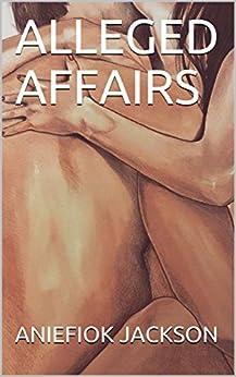 ALLEGED AFFAIRS (English Edition) de [JACKSON, ANIEFIOK]
