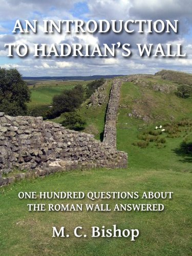 An Introduction to Hadrian's Wall: One Hundred Questions About the Roman Wall Answered (Per Lineam Valli Book 1)