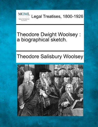 Theodore Dwight Woolsey: a biographical sketch.