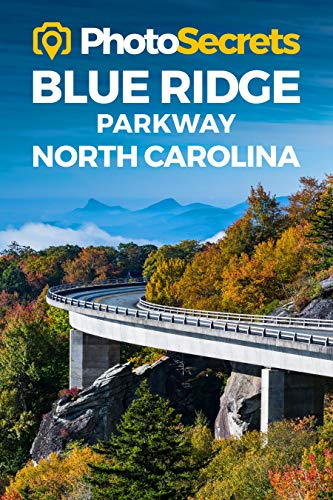 Photosecrets Blue Ridge Parkway, Vol 2 of 2: North Carolina: A Photographer's Guide
