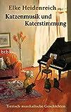 Katzenmusik und Katerstimmung: Tierisch-musikalische Geschichten