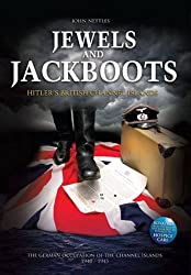 Jewels and Jackboots: Hitler's British Isles, the German Occupation of the British Channel Islands 1940 - 1945 by John Nettles (2013-04-29)