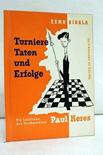 Turniere, Taten und Erfolge. Die Laufbahn des Grossmeisters Paul Keres