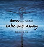 Take Me Away/Beginning to End