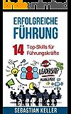Erfolgreiche Führung: 14 Top-Skills für Führungskräfte für bessere Kommunikation, Autorität, Erfolg und einen Sprung in der Karriereleiter!