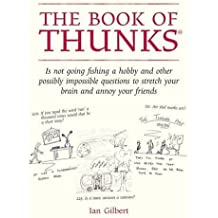 The Book of Thunks: Is Not Going Fishing a Hobby and Other Possibly Impossible Questions to Stretch Your Brain and Annoy Your Friends by Ian Gilbert (2008-10-20)