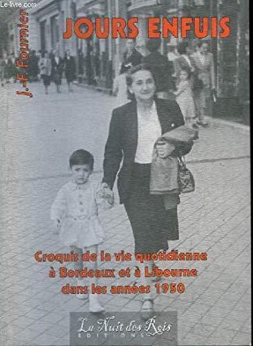 Jours Enfuis : Croquis De La Vie Quotidienne à Bordeaux Et à Libourne Dans Les Années 1950