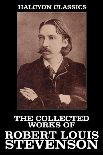 The Collected Works of Robert Louis Stevenson: 30 Books and Short Stories (Unexpurgated Edition) (Halcyon Classics) by [Stevenson, Robert Louis]