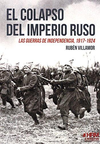 El colapso del Imperio ruso : las guerras de independencia, 1917-1924 por Rubén Serrano Villamor