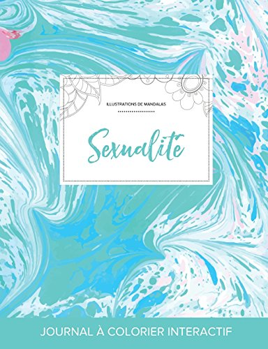 Journal de Coloration Adulte: Sexualite (Illustrations de Mandalas, Bille Turquoise) par Courtney Wegner