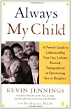 Always My Child: A Parent's Guide to Understanding Your Gay, Lesbian, Bisexual, Transgendered or Questioning Son or Daughter