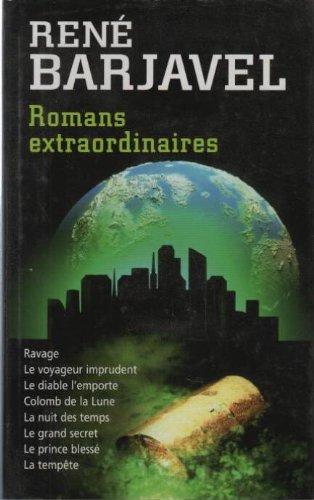 Romans Extraordinaires: Ravage. Le Voyageur Imprudent. Le Diable L'emporte. Colomb De La Lune. La Nuit Des Temps. Le Grand Secret. Le Prince Blesse. La Tempete.