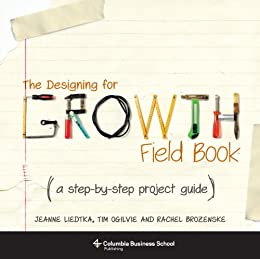 The Designing for Growth Field Book: A Step-by-Step Project Guide (Columbia Business School Publishing) von [Liedtka, Jeanne, Ogilvie, Tim, Brozenske, Rachel]