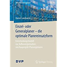 Einzel- oder Generalplaner - die optimale Planereinsatzform: Entscheidungsmodell zur Aufbauorganisation von Bauprojekt-Planungsteams (DVP Projektmanagement)