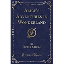 Alice's Adventures in Wonderland (Classic Reprint)