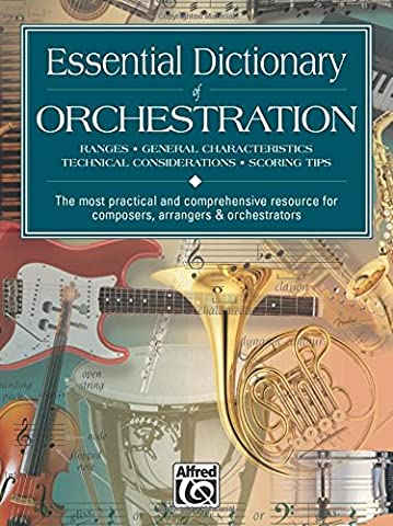 Essential Dictionary of Orchestration: Ranges, General Characteristics, Technical Considerations, Scoring Tips: The Most Practical and Comprehensive R (Essential Dictionary
