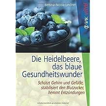 Die Heidelbeere, das blaue Gesundheitswunder: Schützt Gehirn und Gefäße, stabilisiert den Blutzucker, hemmt Entzündungen (VAK vital)