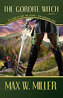 The Gordite Witch (The Legacy Of Sadie Mae Stevens Teen Superhero Series Book 1) by [Miller, Max W.]