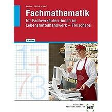 Fachmathematik: für Fachverkäufer/-innen im Lebensmittelhandwerk Fleischerei