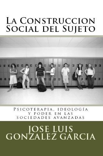 La construcción social del sujeto, Psicoterapia, ideología y poder en las sociedades avanzadas por José Luis González García
