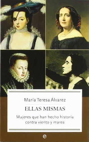 Ellas Mismas : Mujeres Que Han Hecho Historia Contra Viento Y Marea