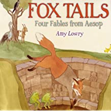 Fox Tails: Four Fables from Aesop by Amy Lowry (2012-02-01)