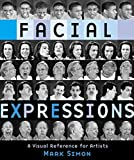 Facial Expressions - A Visual Reference for Artists by Mark Simon(2003-05-28) - Watson-Guptill Publications Inc.,U.S. - 28/05/2003