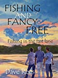 FISHING AND FANCY FREE: Fishing in the fast lane