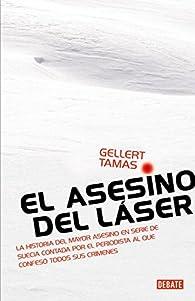 El asesino del láser: La historia del mayor asesino en serie de Suecia par Gellert Tamas