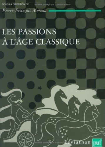 Les passions de l'âge classique : Tome 2, Théories et critiques des passions