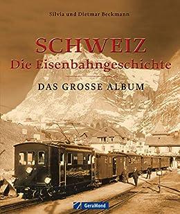 Schweiz – die Eisenbahngeschichte: Der Bildband: Dieser opulente Erinnerungs- und Bildband erzählt die Geschichte des Schweizer Schienenverkehrs aus dem ... Karten Material auf 168 Seiten mit gu...