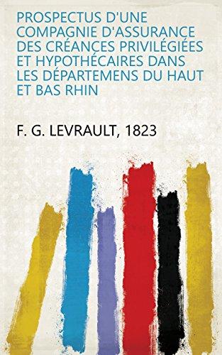 Prospectus d'une compagnie d'assurance des créances privilégiées et hypothécaires dans les départemens du haut et bas Rhin (French Edition)