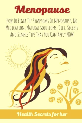 menopause-how-to-fight-the-symptoms-of-menopause-no-medication-natural-solutions-diet-secrets-and-si