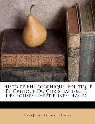 Histoire Philosophique, Politique Et Critique Du Christianisme Et Des Églises Chrétiennes: (473 P.).