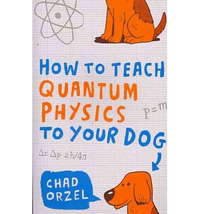 (HOW TO TEACH QUANTUM PHYSICS TO YOUR DOG) BY ORZEL, CHAD[ AUTHOR ]Paperback 10-2010